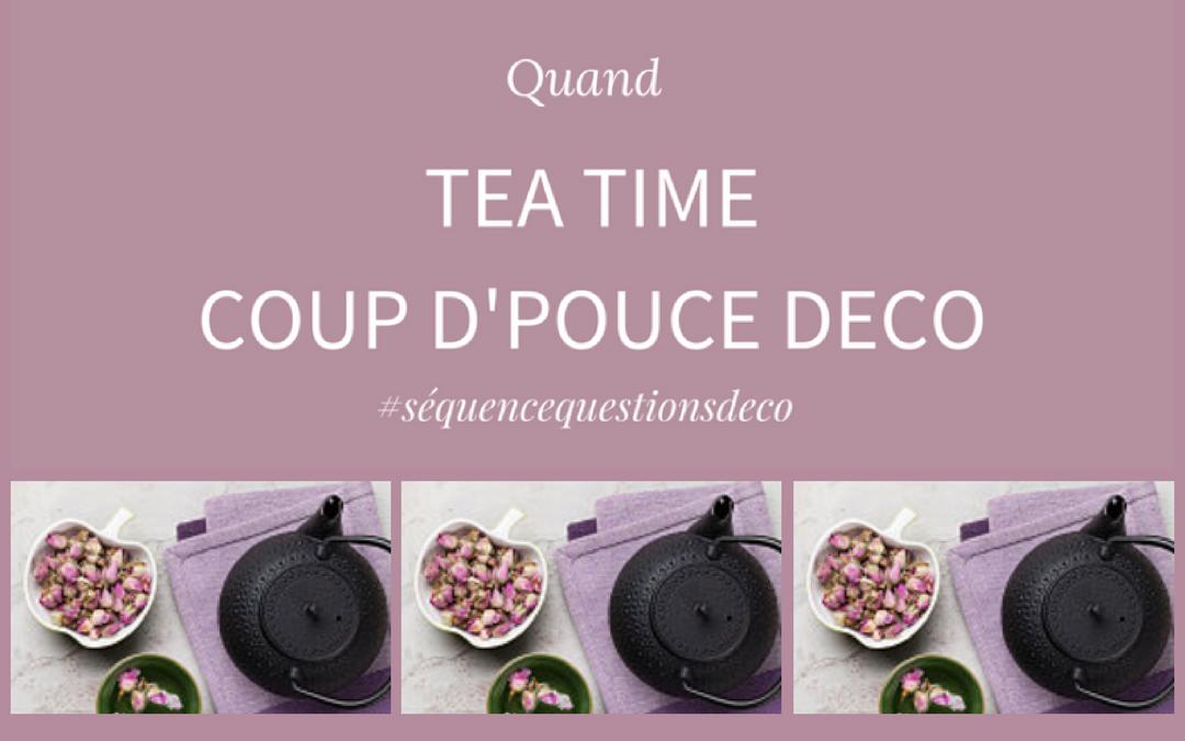 TEA TIME Coup d'pouce DECO