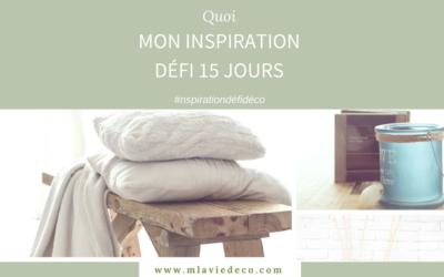 MON INSPIRATION DECO – Défi 15 jours