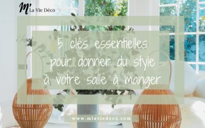 5 clés essentielles pour donner du style à votre salle à manger