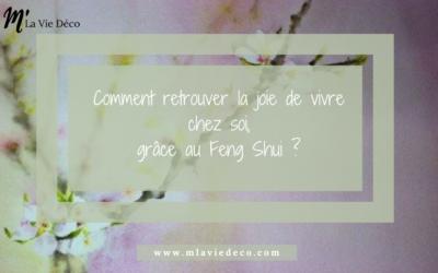Comment retrouver la joie de vivre chez soi,  grâce au Feng Shui ?