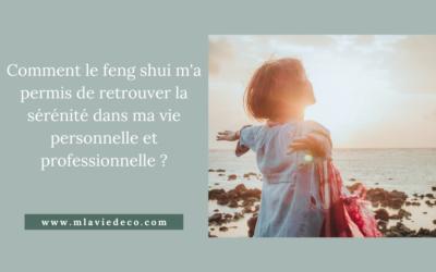 Comment le feng shui m'a permis de retrouver la sérénité dans ma vie personnelle et professionnelle ?